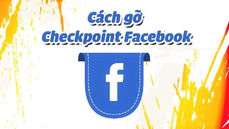 Checkpoint Facebook: Các cách mở khóa hiệu quả đến 99,9%